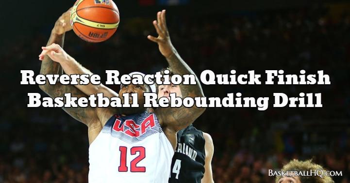 Reverse Reaction Quick Finish Basketball Rebounding Drill