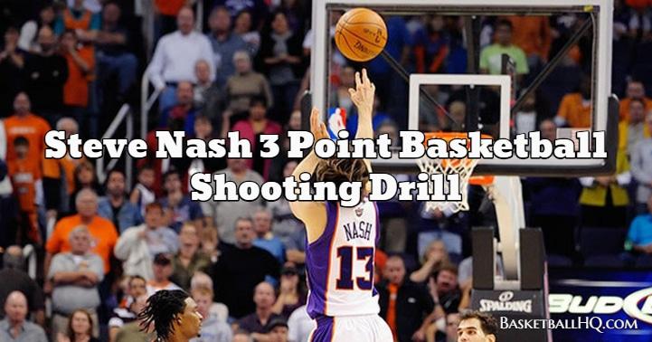 Steve Nash 3 Point Basketball Shooting Drill