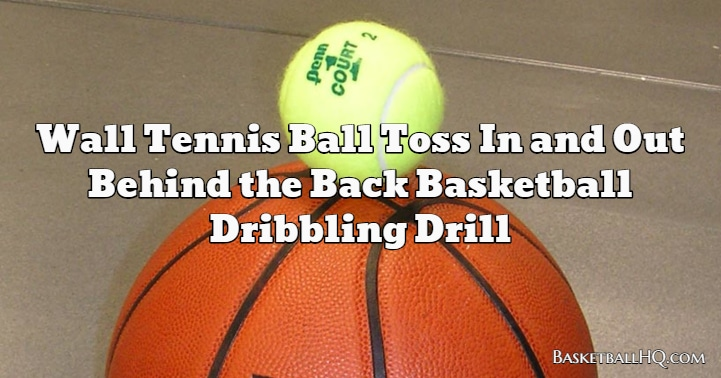 Wall Tennis Ball Toss In and Out Behind the Back Basketball Dribbling Drill