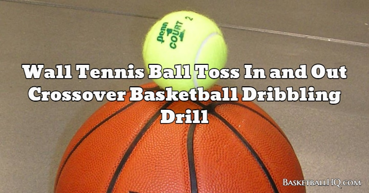 Wall Tennis Ball Toss In and Out Crossover Basketball Dribbling Drill