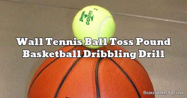 Wall Tennis Ball Toss Pound Basketball Dribbling Drill