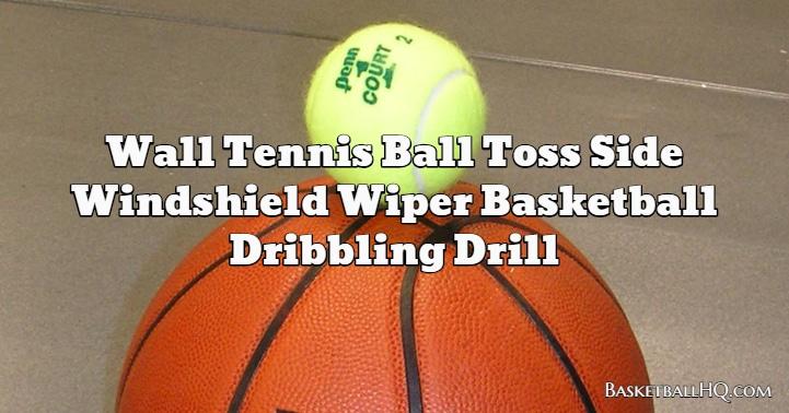 Wall Tennis Ball Toss Side Windshield Wiper Basketball Dribbling Drill