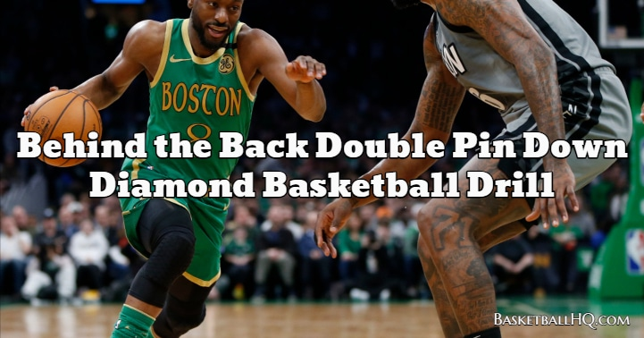 Behind the Back Double Pin Down Diamond Basketball Drill
