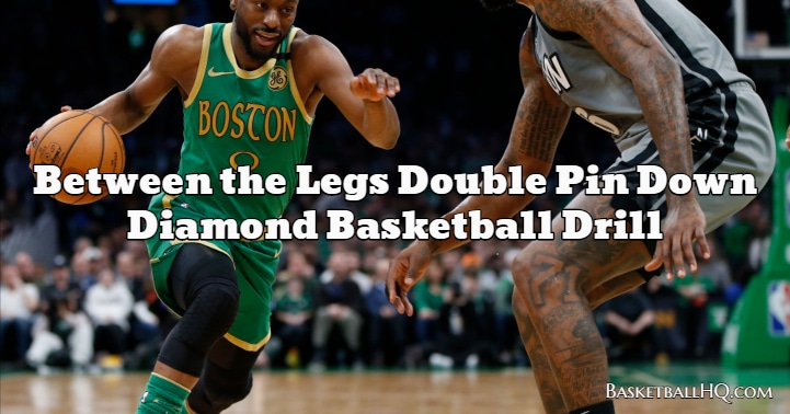 Between the Legs Double Pin Down Diamond Basketball Drill
