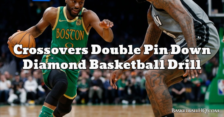 Crossovers Double Pin Down Diamond Basketball Drill
