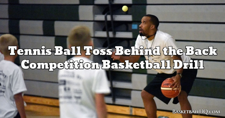 Tennis Ball Toss Behind the Back Competition Basketball Drill