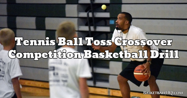 Tennis Ball Toss Crossover Competition Basketball Drill