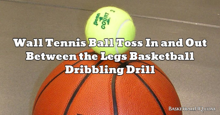 Wall Tennis Ball Toss In and Out Between the Legs Basketball Dribbling Drill