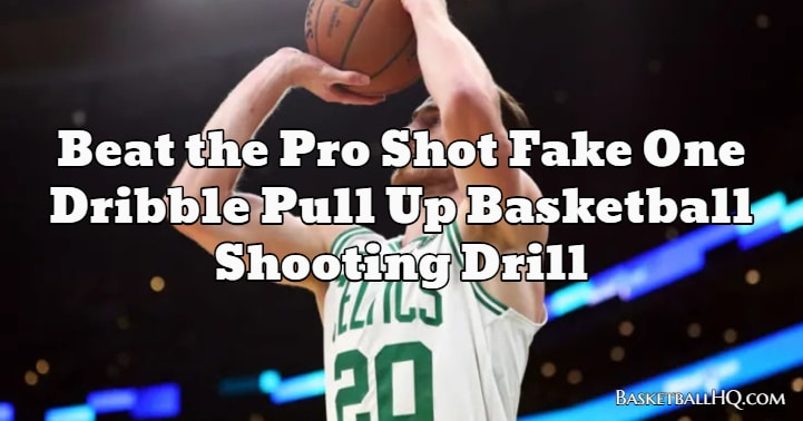 Beat the Pro Shot Fake One Dribble Pull Up Basketball Shooting Drill