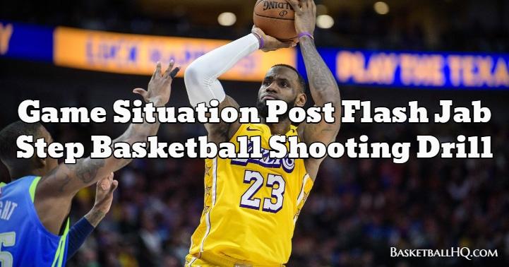 Game Situation Post Flash Jab Step Basketball Shooting Drill