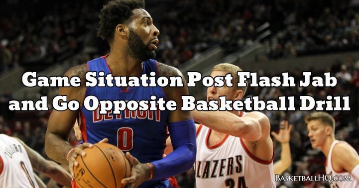 Game Situation Post Flash Jab and Go Opposite Basketball Drill