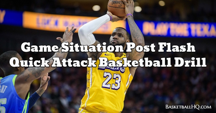 Game Situation Post Flash Quick Attack Basketball Drill