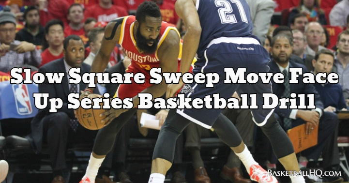 Slow Square Sweep Move Face Up Series Basketball Drill