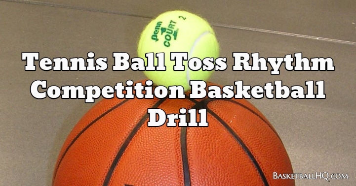Tennis Ball Toss Rhythm Competition Basketball Drill