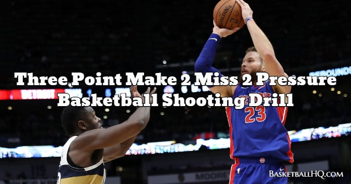 Three Point Make 2 Miss 2 Pressure Basketball Shooting Drill