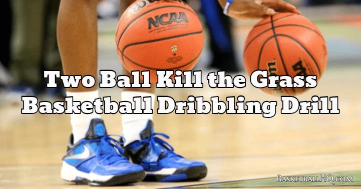 Two Ball Kill the Grass Basketball Dribbling Drill