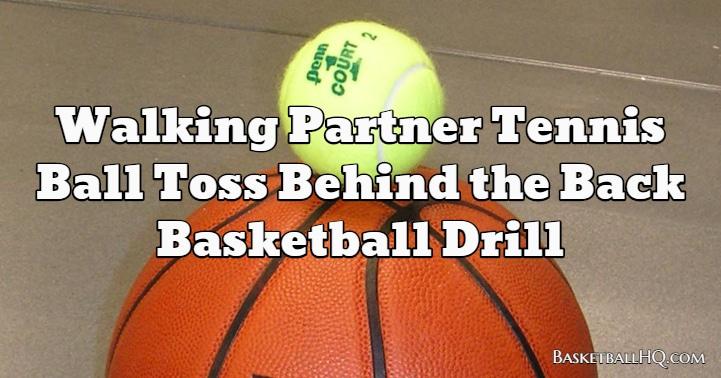 Walking Partner Tennis Ball Toss Behind the Back Basketball Drill