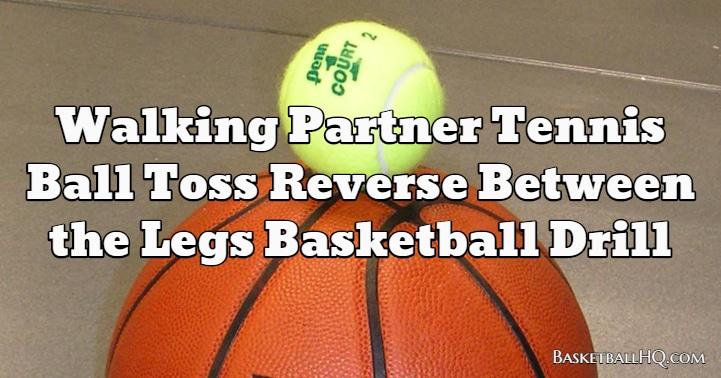 Walking Partner Tennis Ball Toss Reverse Between the Legs Basketball Drill