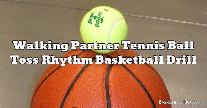 Walking Partner Tennis Ball Toss Rhythm Basketball Drill