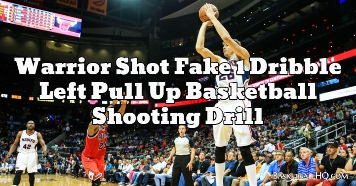 Warrior Shot Fake 1 Dribble Left Pull Up Basketball Shooting Drill