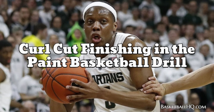 Curl Cut Finishing in the Paint Basketball Drill