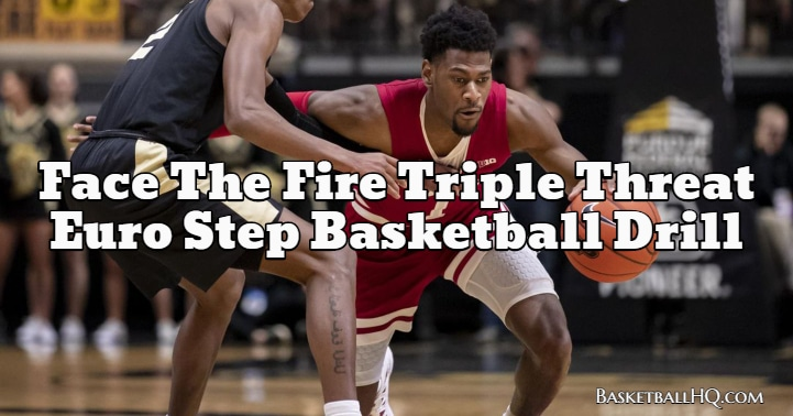 Face The Fire Triple Threat Euro Step Basketball Drill