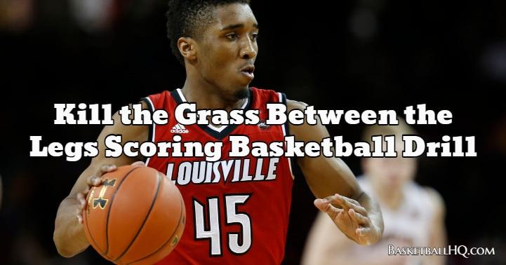 Kill the Grass Between the Legs Scoring Basketball Drill