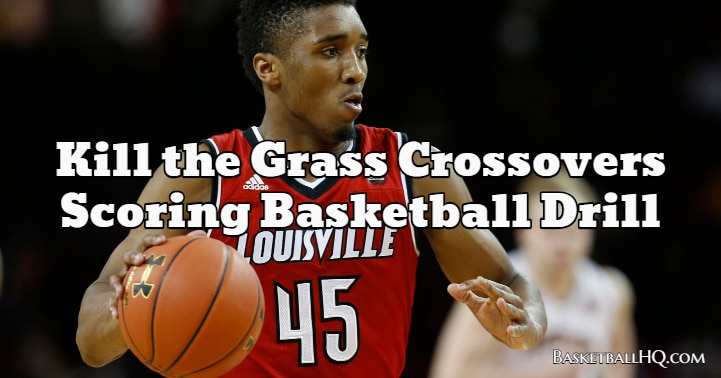 Kill the Grass Crossovers Scoring Basketball Drill