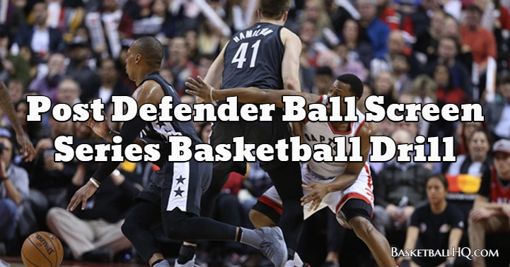Post Defender Ball Screen Series Basketball Drill
