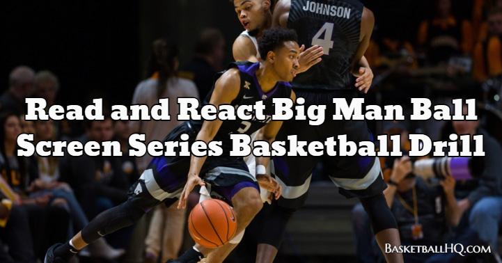 Read and React Big Man Ball Screen Series Basketball Drill