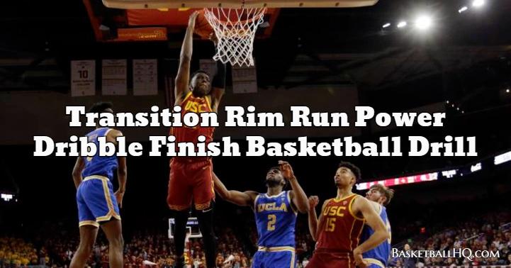 Transition Rim Run Power Dribble Finish Basketball Drill