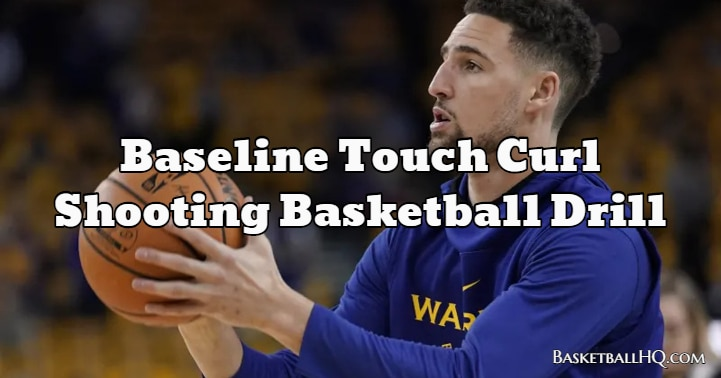 Baseline Touch Curl Shooting Basketball Drill