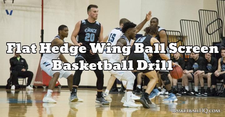 Flat Hedge Wing Ball Screen Basketball Drill