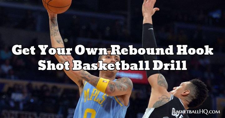 Get Your Own Rebound Hook Shot Basketball Drill