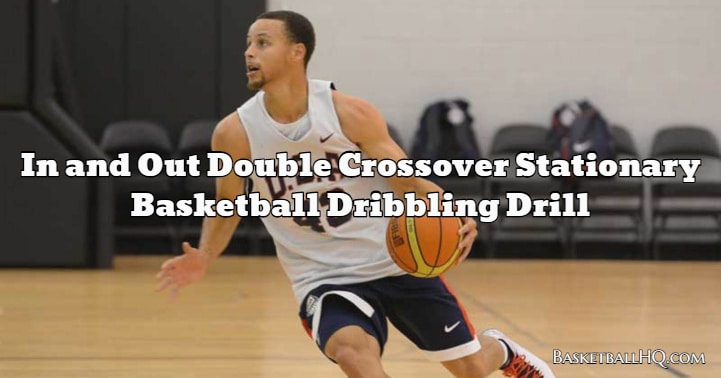 In and Out Double Crossover Stationary Basketball Dribbling Drill