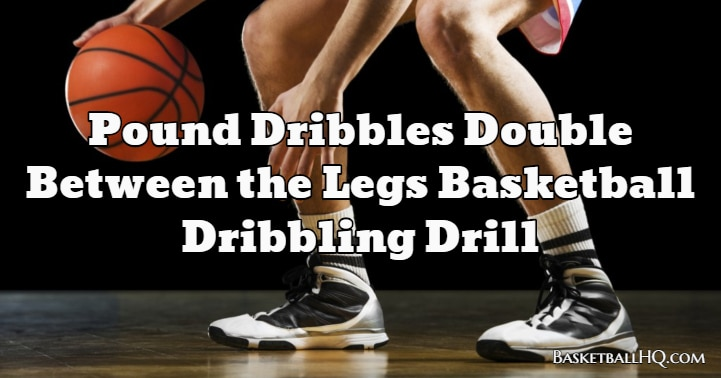 Pound Dribbles Double Between the Legs Basketball Dribbling Drill