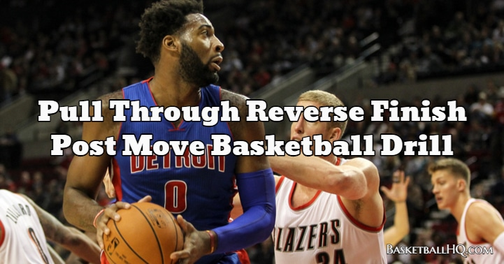 Pull Through Reverse Finish Post Move Basketball Drill
