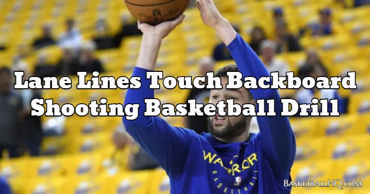 Lane Lines Touch Backboard Shooting Basketball Drill