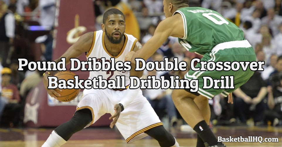 Pound Dribbles Double Crossover Basketball Dribbling Drill
