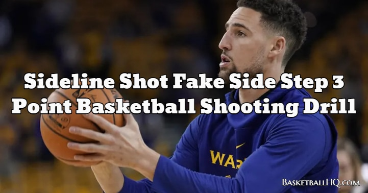 Sideline Shot Fake Side Step 3 Point Basketball Shooting Drill