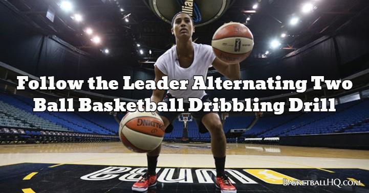 Follow the Leader Alternating Two Ball Basketball Dribbling Drill