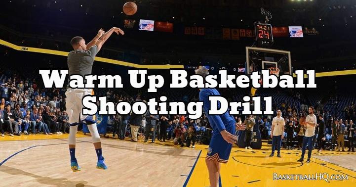 Warm Up Basketball Shooting Drill