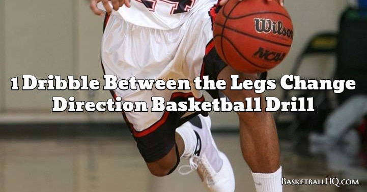 1 Dribble Between the Legs Change Direction Basketball Drill