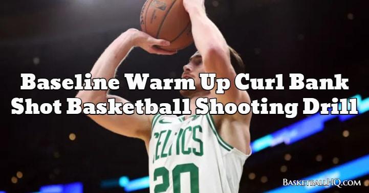 Baseline Warm Up Curl Bank Shot Basketball Shooting Drill