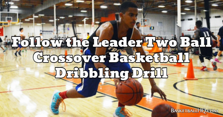 Follow the Leader Two Ball Crossover Basketball Dribbling Drill