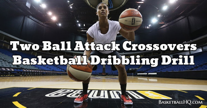 Two Ball Attack Crossovers Basketball Dribbling Drill