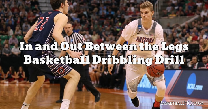 In and Out Between the Legs Basketball Dribbling Drill