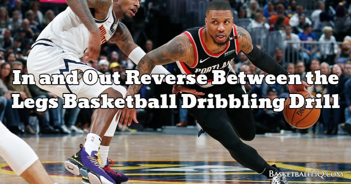 In and Out Reverse Between the Legs Basketball Dribbling Drill