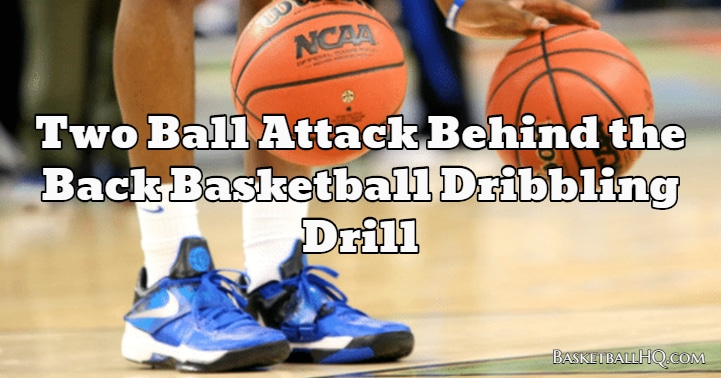 Two Ball Attack Behind the Back Basketball Dribbling Drill