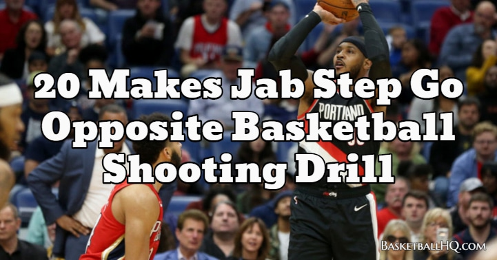 20 Makes Jab Step Go Opposite Basketball Shooting Drill